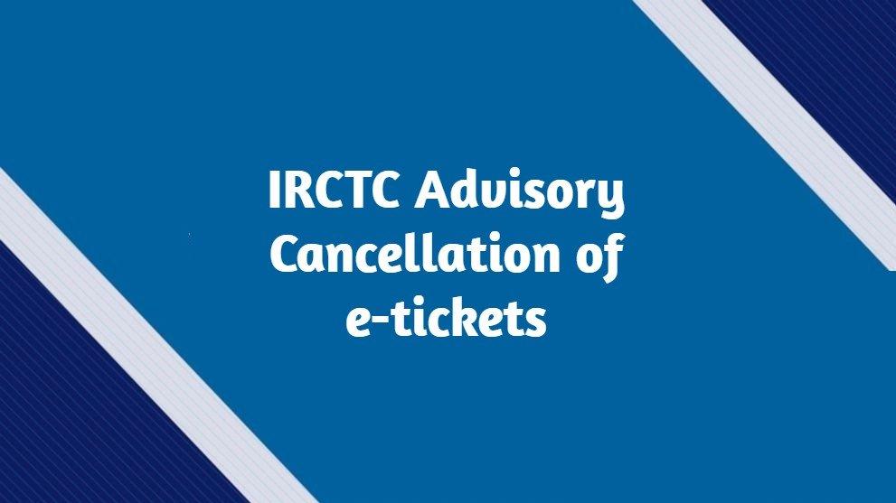 IRCTC Advisory Cancellation e-tickets